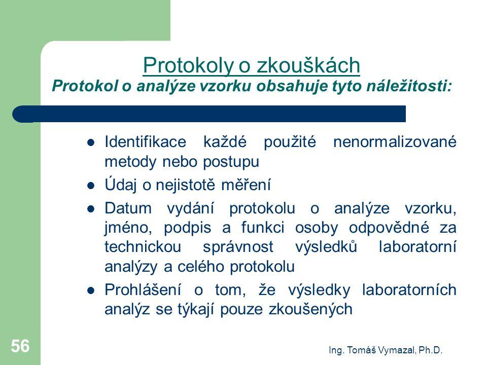 Ing. Tomáš Vymazal, Ph.D. 56 Protokoly o zkouškách Protokol o analýze vzorku obsahuje tyto náležitosti: Identifikace každé použité nenormalizované met