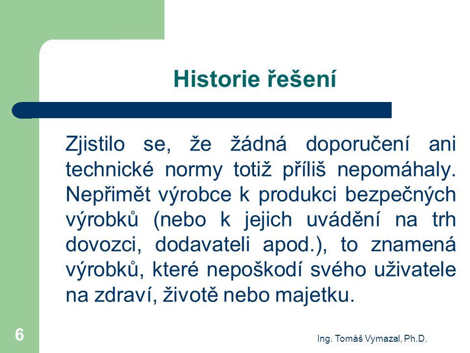 Ing. Tomáš Vymazal, Ph.D. 6 Historie řešení Zjistilo se, že žádná doporučení ani technické normy totiž příliš nepomáhaly. Nepřimět výrobce k produkci