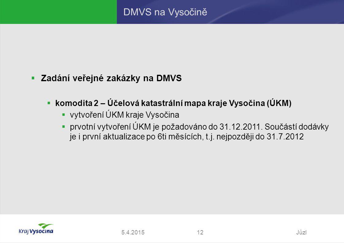 5.4.2015Jůzl12 DMVS na Vysočině  Zadání veřejné zakázky na DMVS  komodita 2 – Účelová katastrální mapa kraje Vysočina (ÚKM)  vytvoření ÚKM kraje Vysočina  prvotní vytvoření ÚKM je požadováno do 31.12.2011.