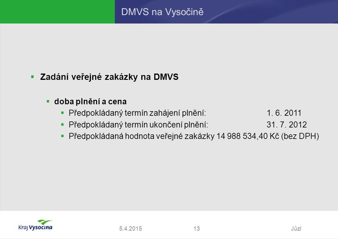5.4.2015Jůzl13 DMVS na Vysočině  Zadání veřejné zakázky na DMVS  doba plnění a cena  Předpokládaný termín zahájení plnění:1.