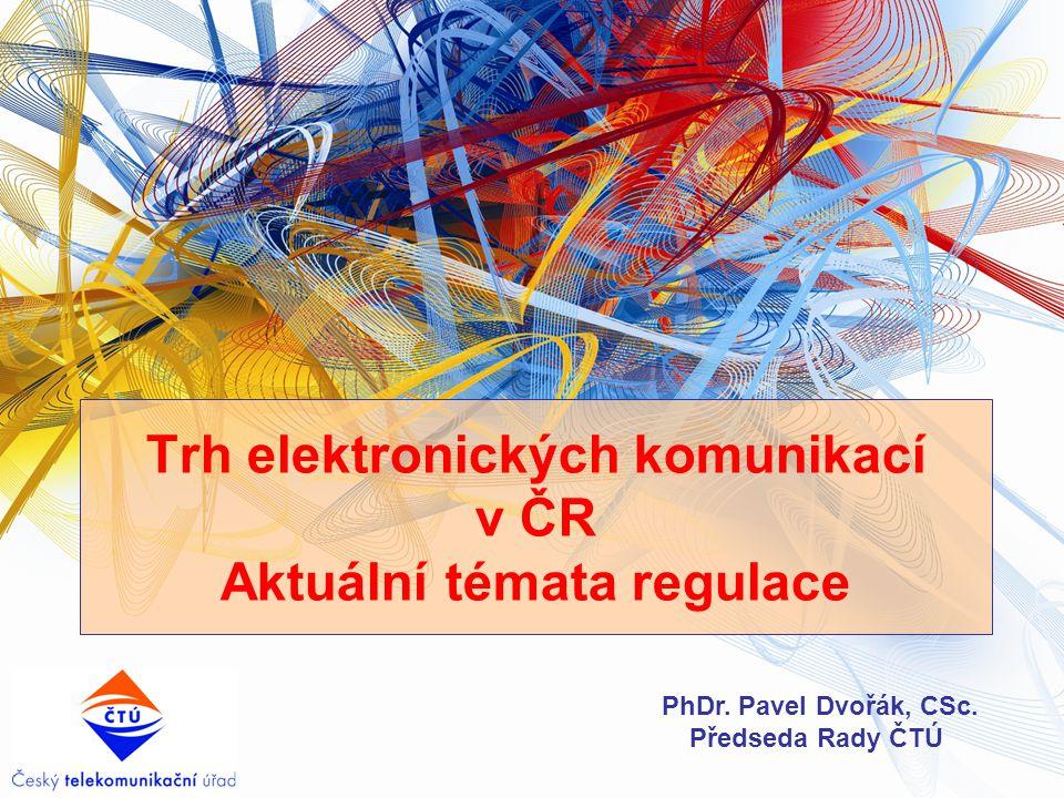 Trh elektronických komunikací v ČR Aktuální témata regulace PhDr. Pavel Dvořák, CSc. Předseda Rady ČTÚ