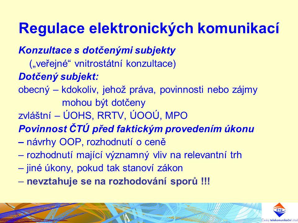 """Regulace elektronických komunikací Konzultace s dotčenými subjekty (""""veřejné"""" vnitrostátní konzultace) Dotčený subjekt: obecný – kdokoliv, jehož práva"""