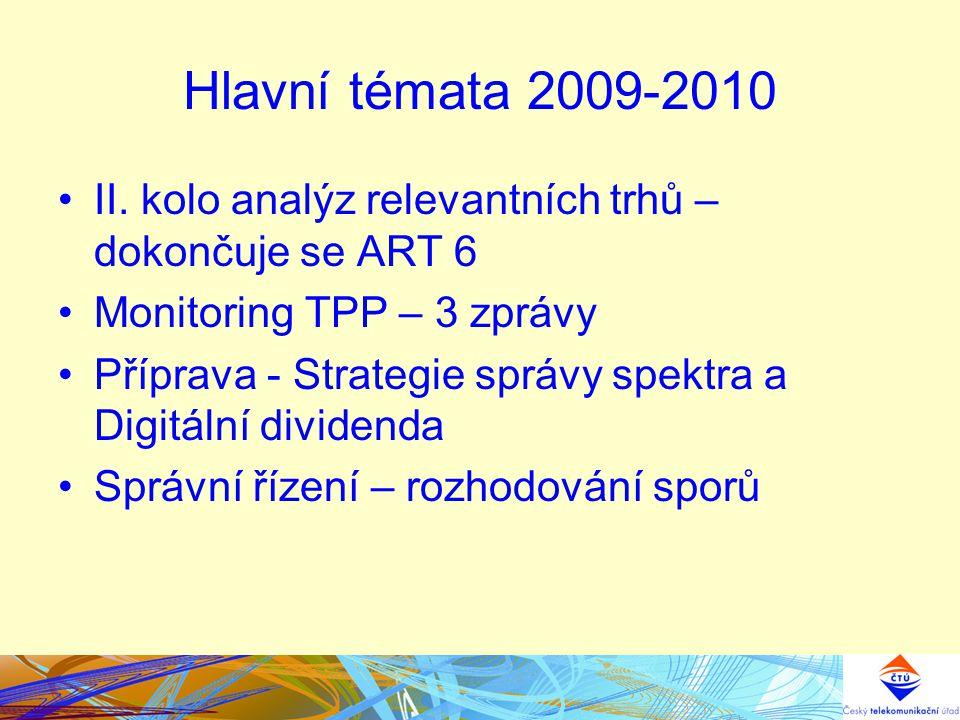 Hlavní témata 2009-2010 II. kolo analýz relevantních trhů – dokončuje se ART 6 Monitoring TPP – 3 zprávy Příprava - Strategie správy spektra a Digitál