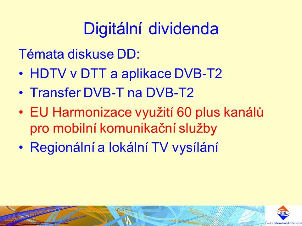 Digitální dividenda Témata diskuse DD: HDTV v DTT a aplikace DVB-T2 Transfer DVB-T na DVB-T2 EU Harmonizace využití 60 plus kanálů pro mobilní komunikační služby Regionální a lokální TV vysílání