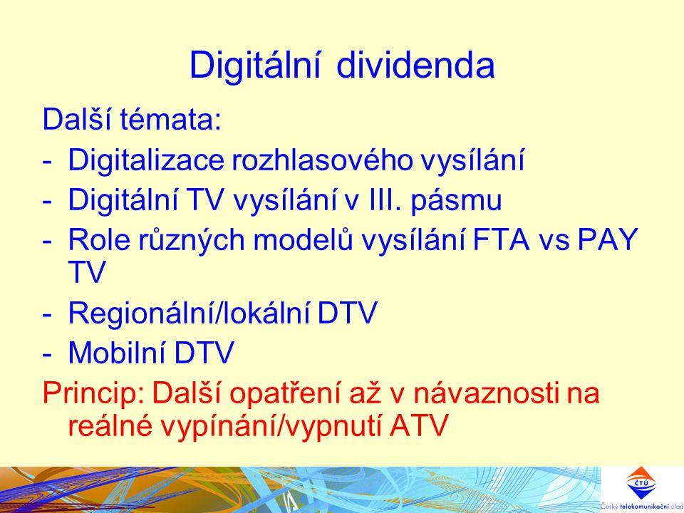 Digitální dividenda Další témata: -Digitalizace rozhlasového vysílání -Digitální TV vysílání v III. pásmu -Role různých modelů vysílání FTA vs PAY TV