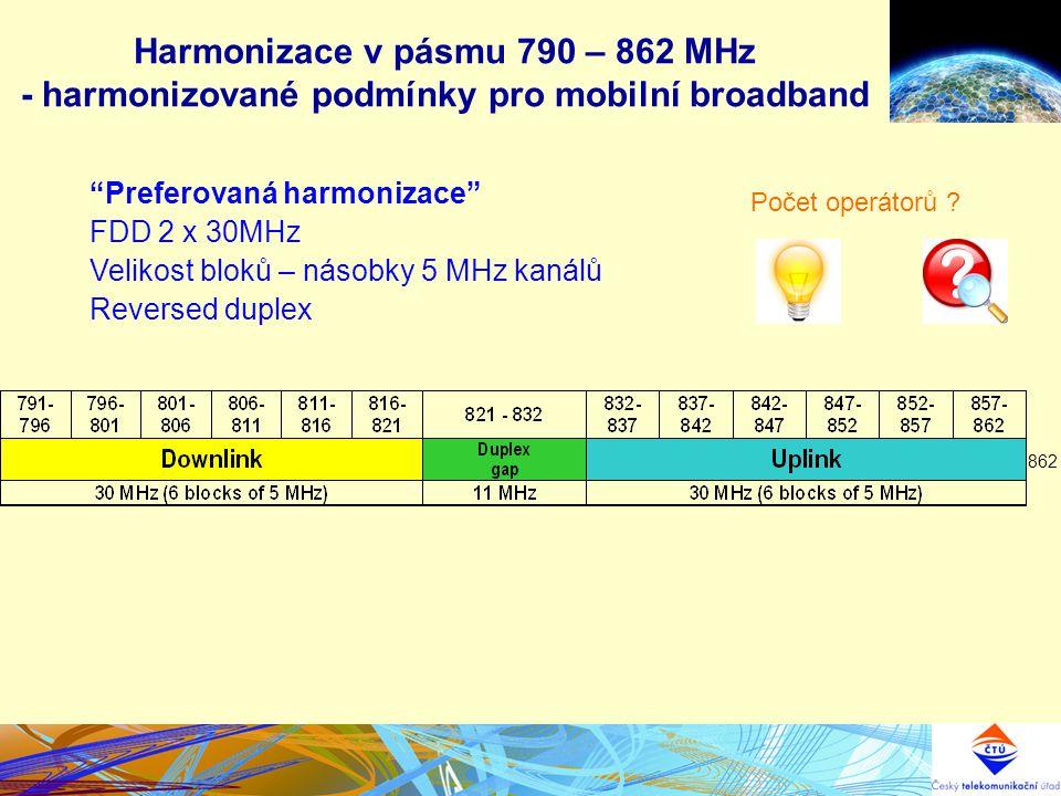 """Harmonizace v pásmu 790 – 862 MHz - harmonizované podmínky pro mobilní broadband """"Preferovaná harmonizace"""" FDD 2 x 30MHz Velikost bloků – násobky 5 MH"""