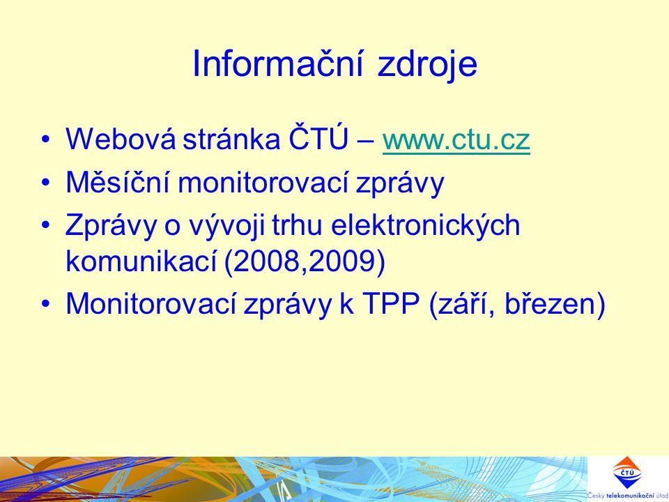 Informační zdroje Webová stránka ČTÚ – www.ctu.czwww.ctu.cz Měsíční monitorovací zprávy Zprávy o vývoji trhu elektronických komunikací (2008,2009) Monitorovací zprávy k TPP (září, březen)