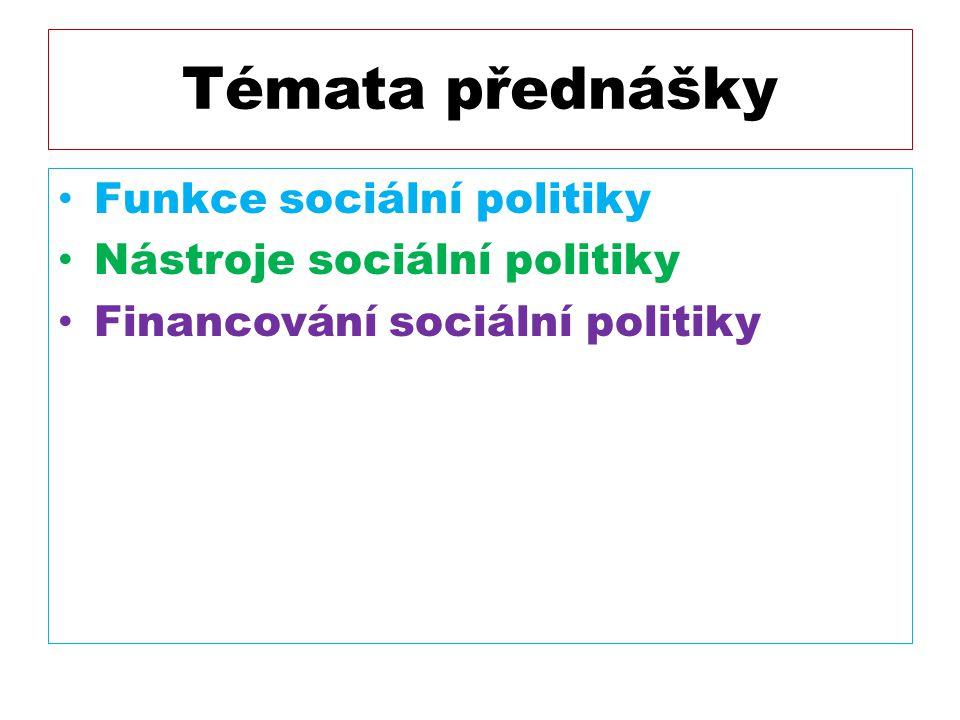 Témata přednášky Funkce sociální politiky Nástroje sociální politiky Financování sociální politiky