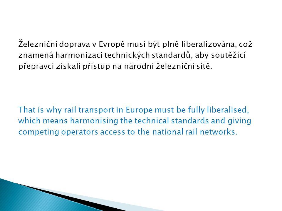 Železniční doprava v Evropě musí být plně liberalizována, což znamená harmonizaci technických standardů, aby soutěžící přepravci získali přístup na národní železniční sítě.