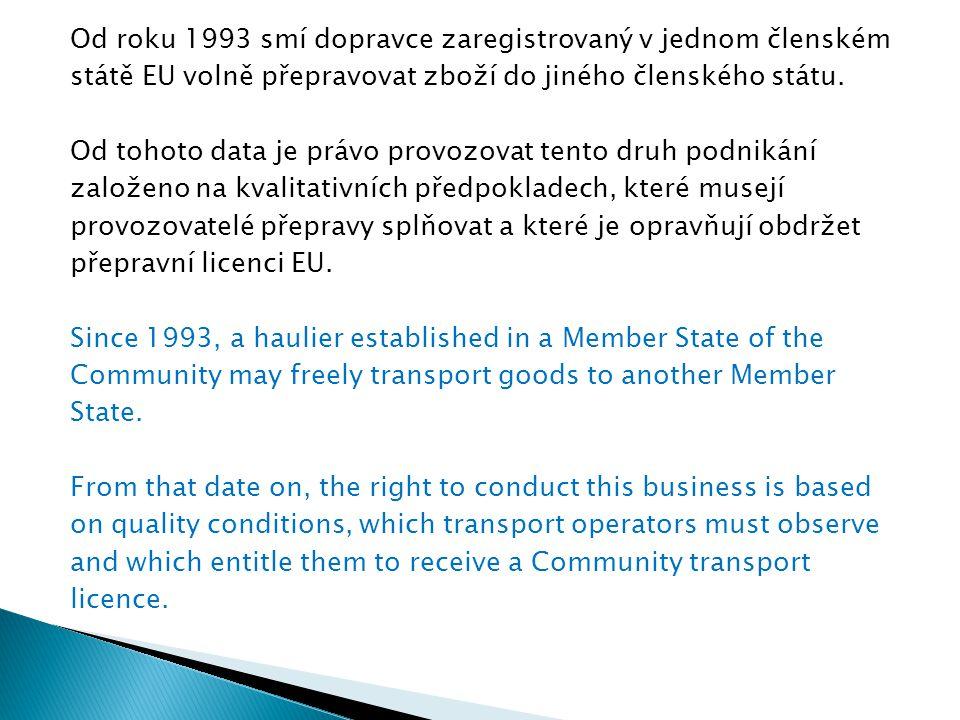 Od roku 1993 smí dopravce zaregistrovaný v jednom členském státě EU volně přepravovat zboží do jiného členského státu.