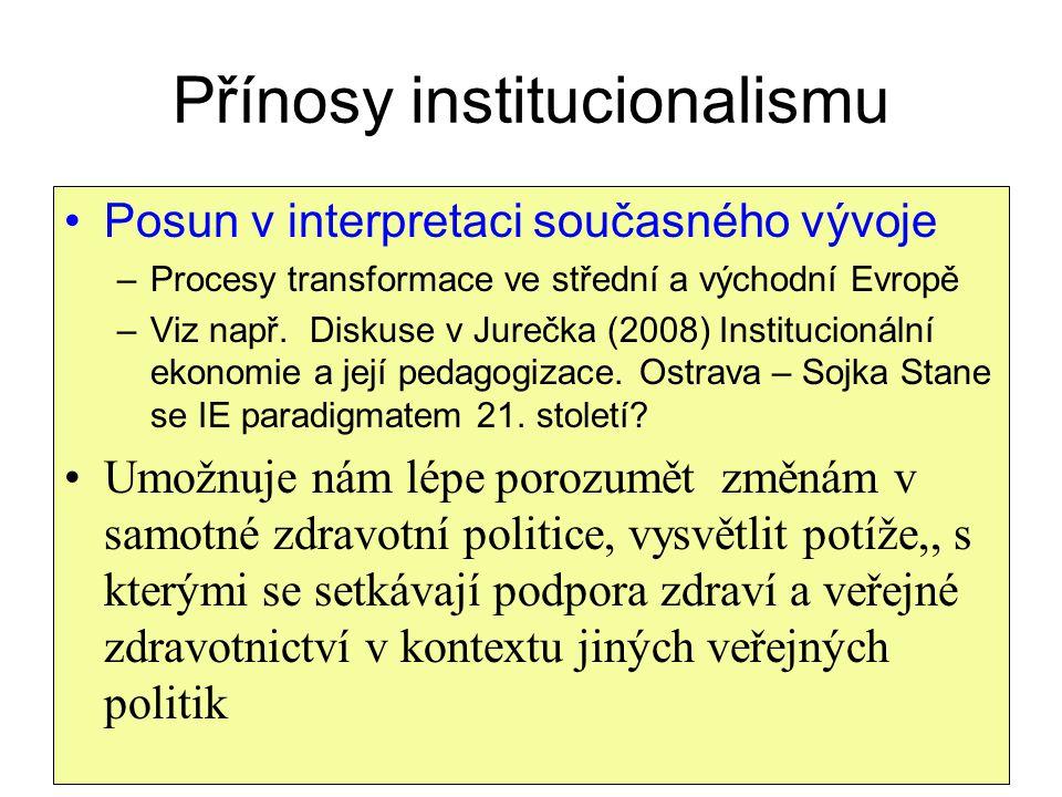 Přínosy institucionalismu Posun v interpretaci současného vývoje –Procesy transformace ve střední a východní Evropě –Viz např. Diskuse v Jurečka (2008