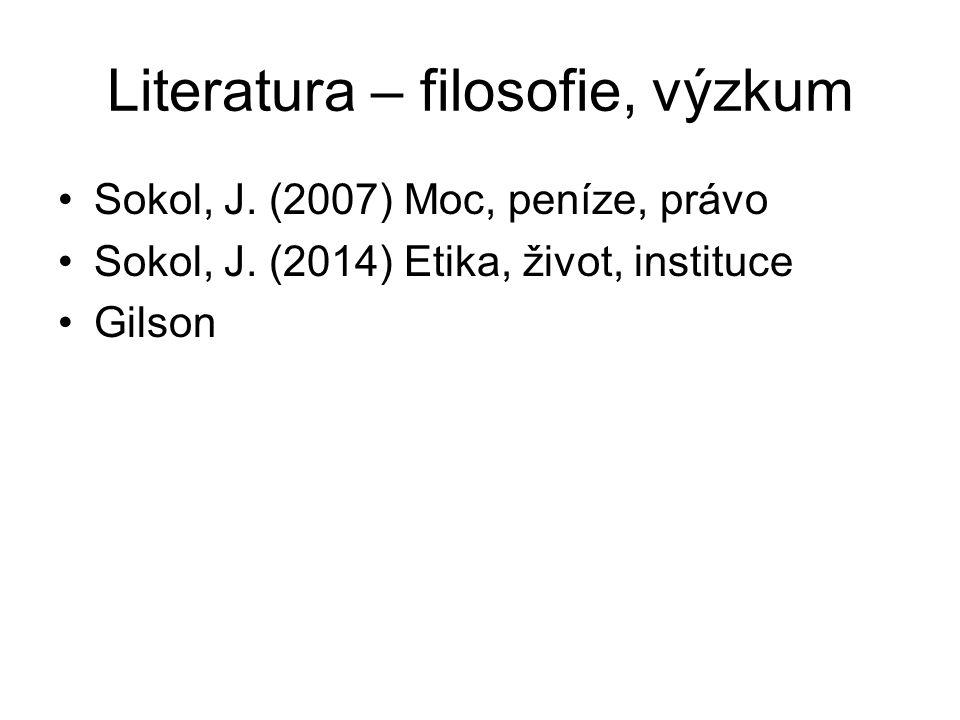 Literatura – filosofie, výzkum Sokol, J. (2007) Moc, peníze, právo Sokol, J. (2014) Etika, život, instituce Gilson