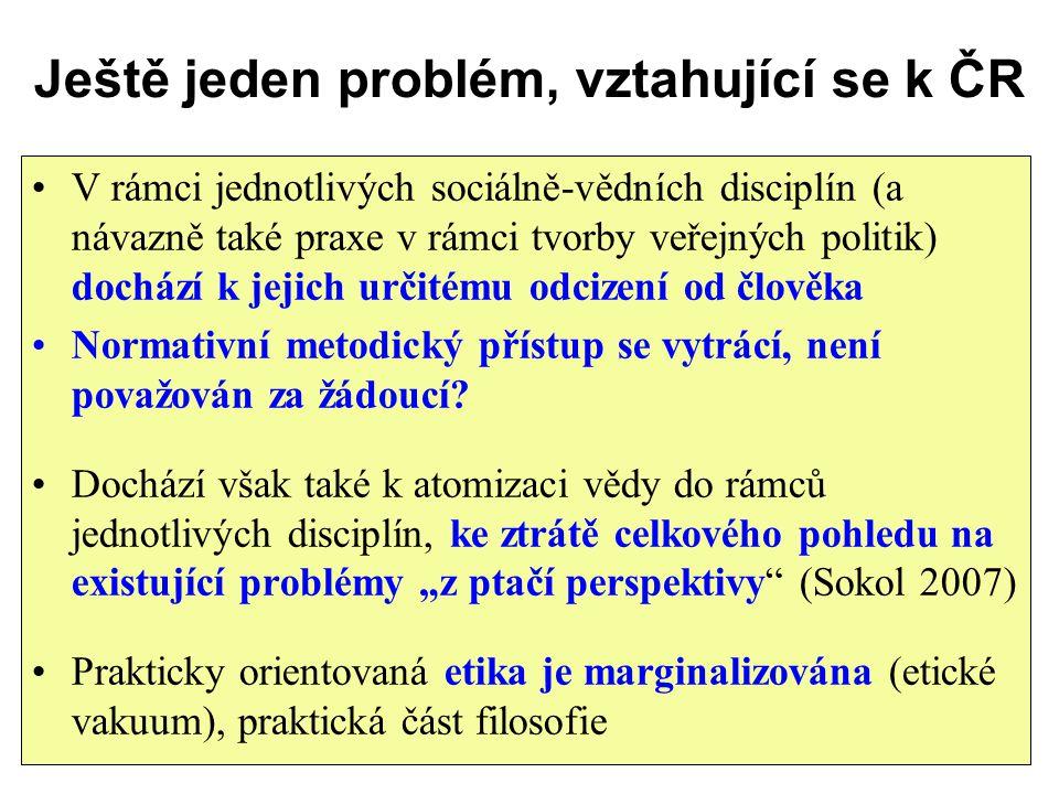 Ještě jeden problém, vztahující se k ČR V rámci jednotlivých sociálně-vědních disciplín (a návazně také praxe v rámci tvorby veřejných politik) docház