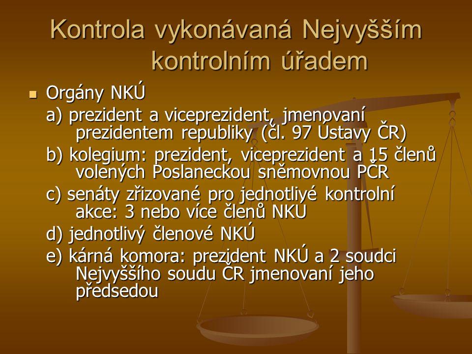 Kontrola vykonávaná Nejvyšším kontrolním úřadem Orgány NKÚ Orgány NKÚ a) prezident a viceprezident, jmenovaní prezidentem republiky (čl.