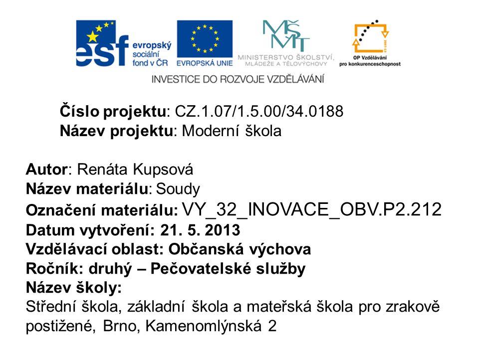Číslo projektu: CZ.1.07/1.5.00/34.0188 Název projektu: Moderní škola Autor: Renáta Kupsová Název materiálu: Soudy Označení materiálu: VY_32_INOVACE_OB