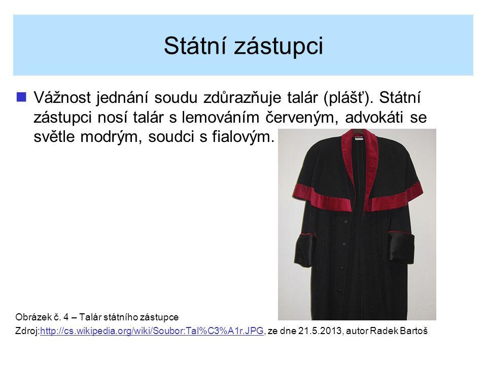 Státní zástupci Vážnost jednání soudu zdůrazňuje talár (plášť). Státní zástupci nosí talár s lemováním červeným, advokáti se světle modrým, soudci s f