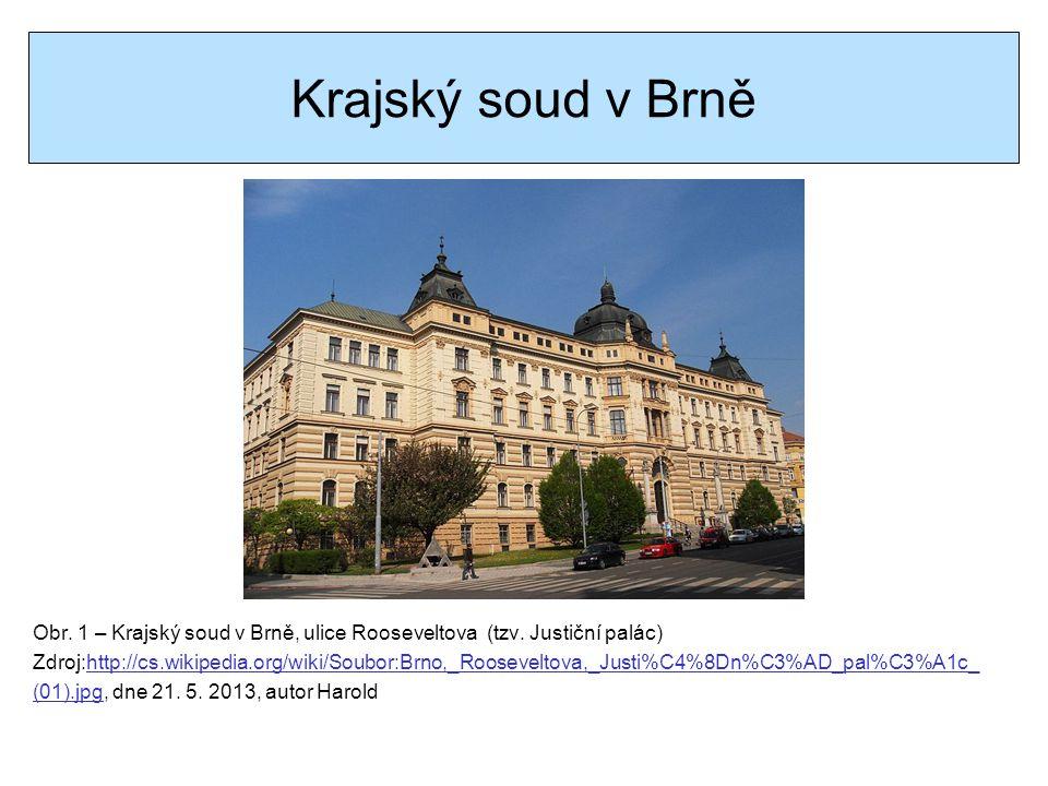 Krajský soud v Brně Obr. 1 – Krajský soud v Brně, ulice Rooseveltova (tzv. Justiční palác) Zdroj:http://cs.wikipedia.org/wiki/Soubor:Brno,_Rooseveltov
