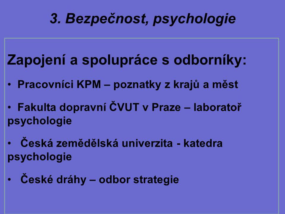3. Bezpečnost, psychologie Zapojení a spolupráce s odborníky: Pracovníci KPM – poznatky z krajů a měst Fakulta dopravní ČVUT v Praze – laboratoř psych