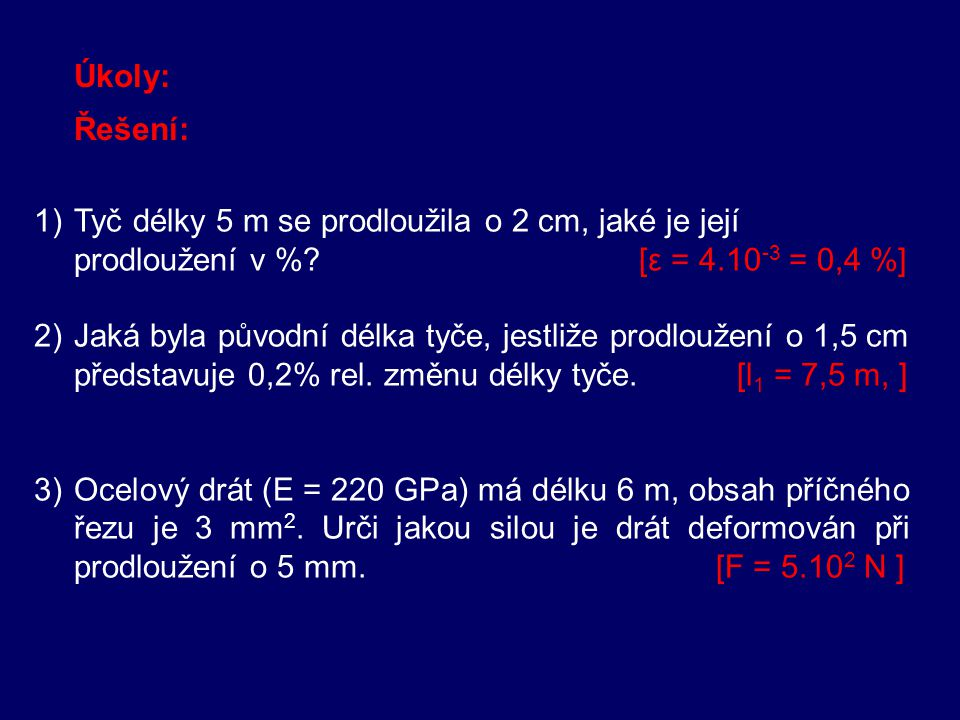 E – modul pružnosti v tahu  n – normálové napětí ε - relativní prodloužení HOOKŮV ZÁKON Normálové napětí je přímo úměrné relativnímu prodloužení.