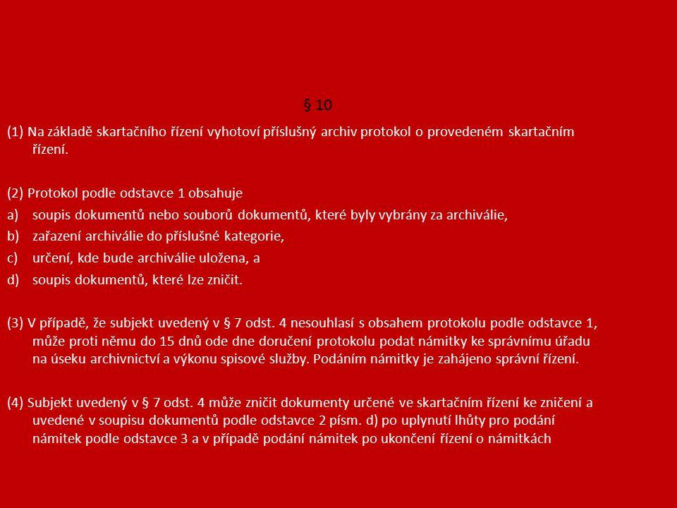 § 10 (1) Na základě skartačního řízení vyhotoví příslušný archiv protokol o provedeném skartačním řízení.