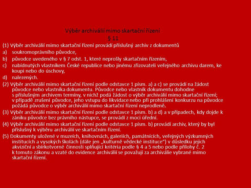 Výběr archiválií mimo skartační řízení § 11 (1) Výběr archiválií mimo skartační řízení provádí příslušný archiv z dokumentů a)soukromoprávního původce, b)původce uvedeného v § 7 odst.