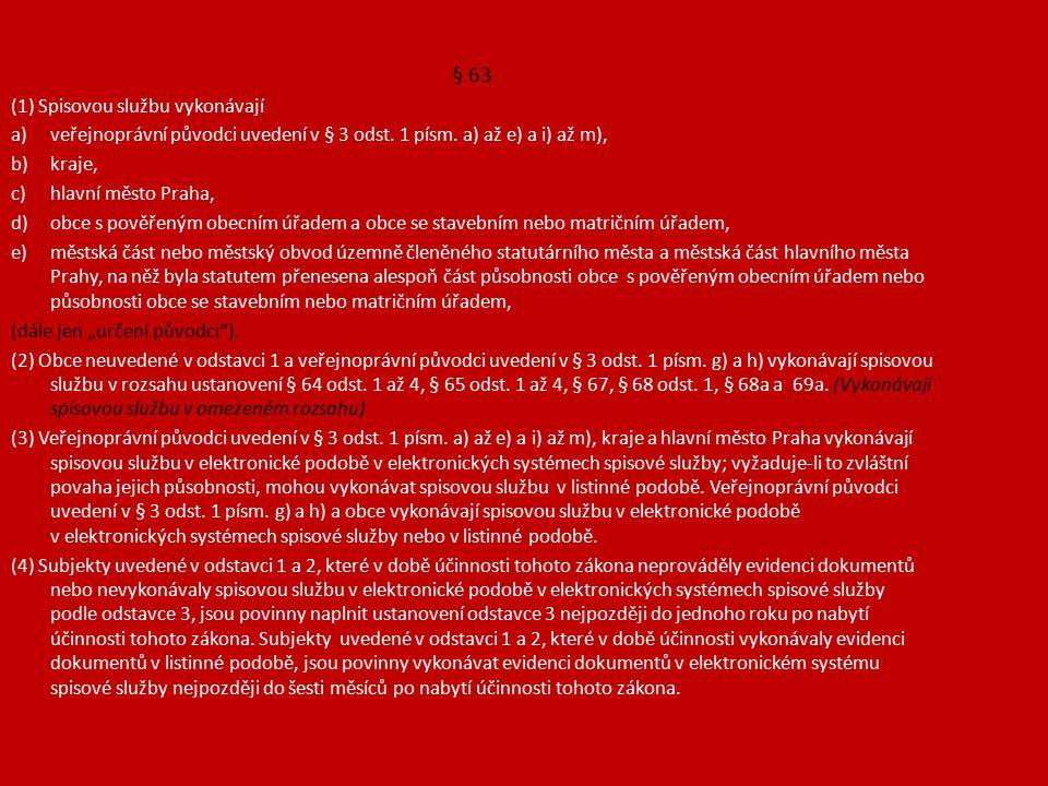 § 63 (1) Spisovou službu vykonávají a)veřejnoprávní původci uvedení v § 3 odst.