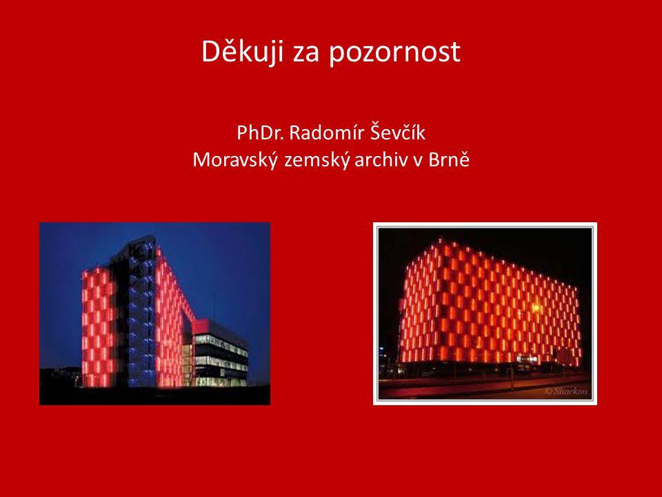 Děkuji za pozornost PhDr. Radomír Ševčík Moravský zemský archiv v Brně