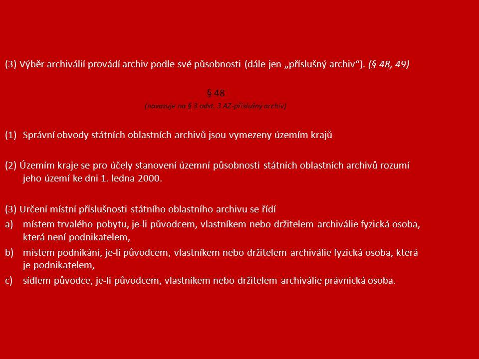 """(3) Výběr archiválií provádí archiv podle své působnosti (dále jen """"příslušný archiv )."""