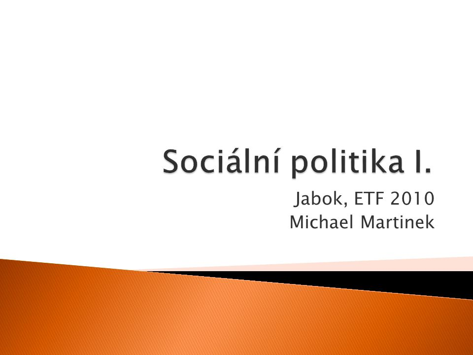 08 Sociální politika I. Jabok, ETF 2010 Michael Martinek11