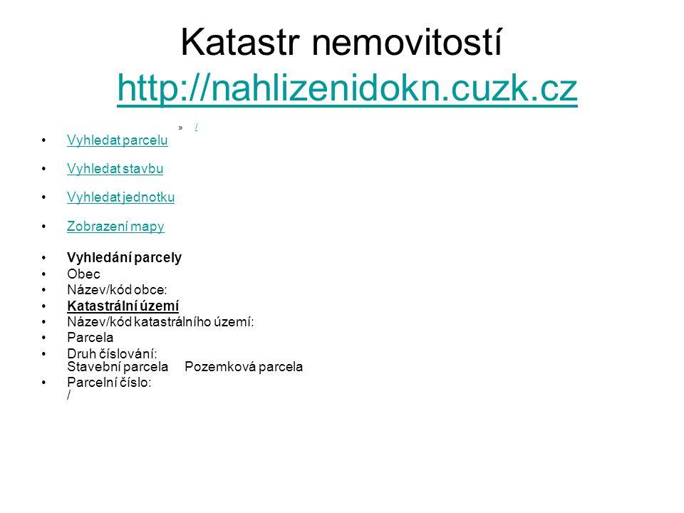 Katastr nemovitostí http://nahlizenidokn.cuzk.czhttp://nahlizenidokn.cuzk.cz »// Vyhledat parcelu Vyhledat stavbu Vyhledat jednotku Zobrazení mapy Vyh