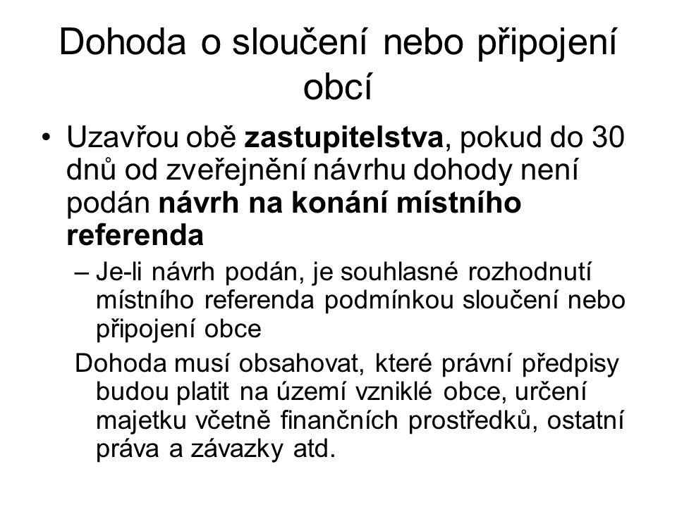 Dohoda o sloučení nebo připojení obcí Uzavřou obě zastupitelstva, pokud do 30 dnů od zveřejnění návrhu dohody není podán návrh na konání místního refe