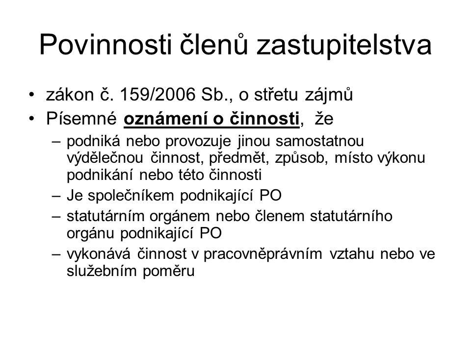 Povinnosti členů zastupitelstva zákon č. 159/2006 Sb., o střetu zájmů Písemné oznámení o činnosti, že –podniká nebo provozuje jinou samostatnou výděle