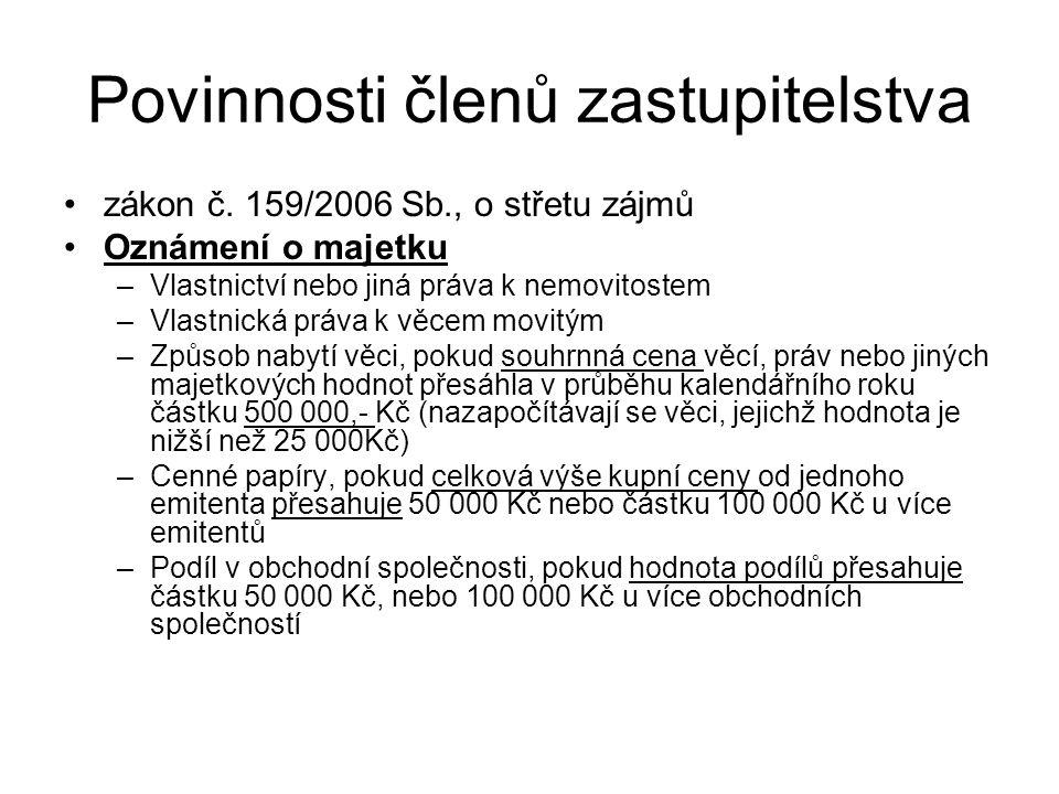 Povinnosti členů zastupitelstva zákon č. 159/2006 Sb., o střetu zájmů Oznámení o majetku –Vlastnictví nebo jiná práva k nemovitostem –Vlastnická práva