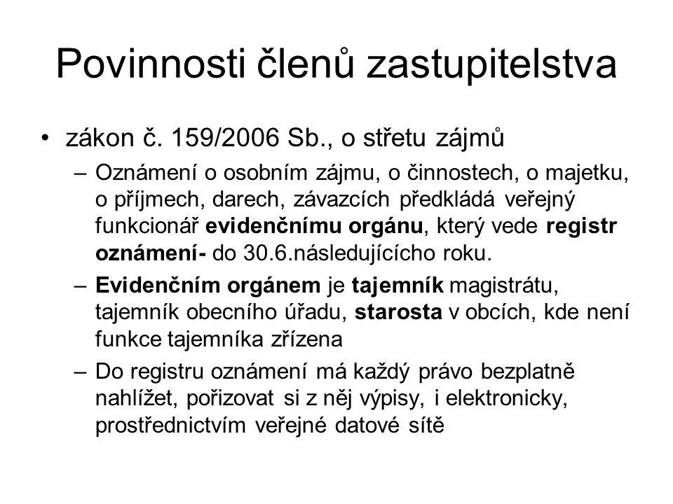 Povinnosti členů zastupitelstva zákon č. 159/2006 Sb., o střetu zájmů –Oznámení o osobním zájmu, o činnostech, o majetku, o příjmech, darech, závazcíc