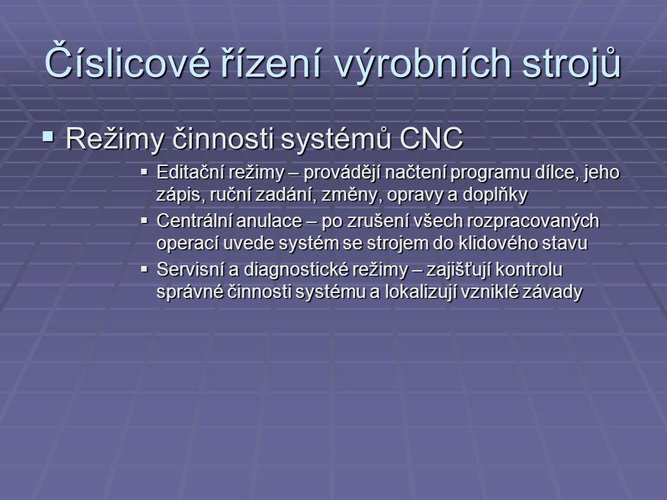 Číslicové řízení výrobních strojů  DNC stroje (Direct Numerical Control)  Přímé řízení většího počtu CNC strojů číslicovým počítačem, řízení a správa datové báze programů  Distribuce programů pro jednotlivé CNC stroje ze své paměti nebo z datové báze programů