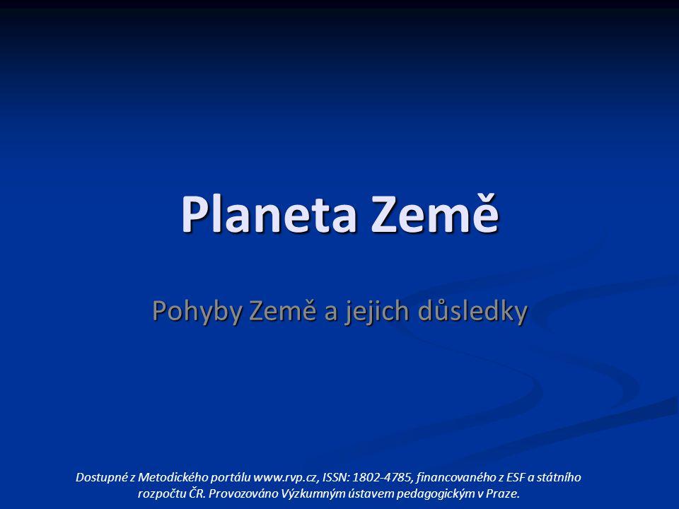 Planeta Země Pohyby Země a jejich důsledky Dostupné z Metodického portálu www.rvp.cz, ISSN: 1802-4785, financovaného z ESF a státního rozpočtu ČR.