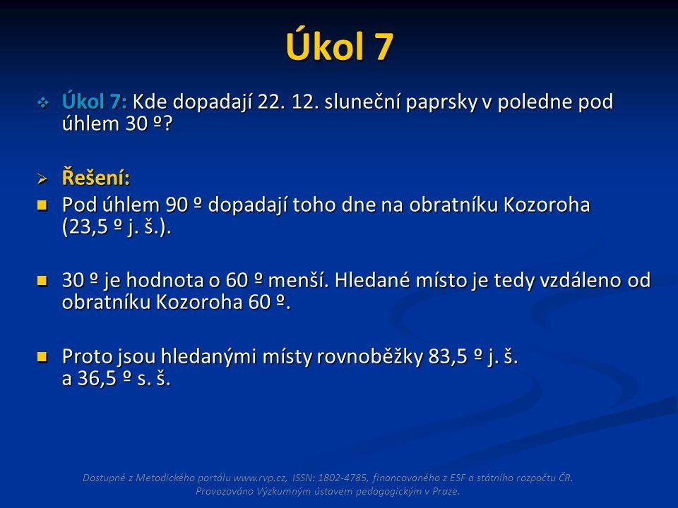 Úkol 7  Úkol 7: Kde dopadají 22.12. sluneční paprsky v poledne pod úhlem 30 º.