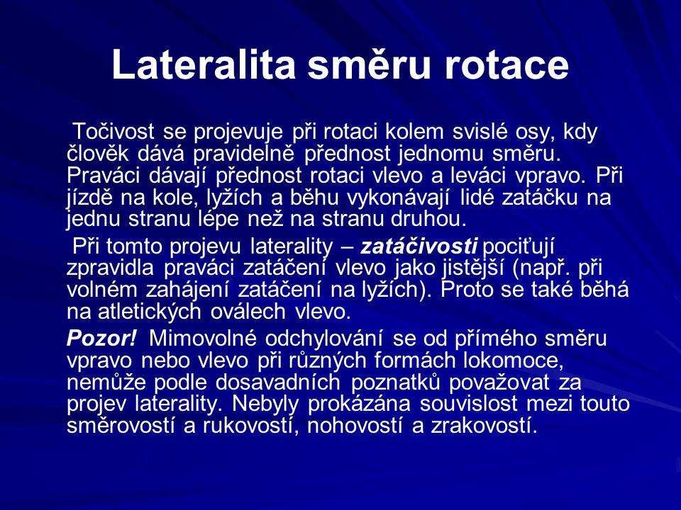 Lateralita směru rotace Točivost se projevuje při rotaci kolem svislé osy, kdy člověk dává pravidelně přednost jednomu směru. Praváci dávají přednost