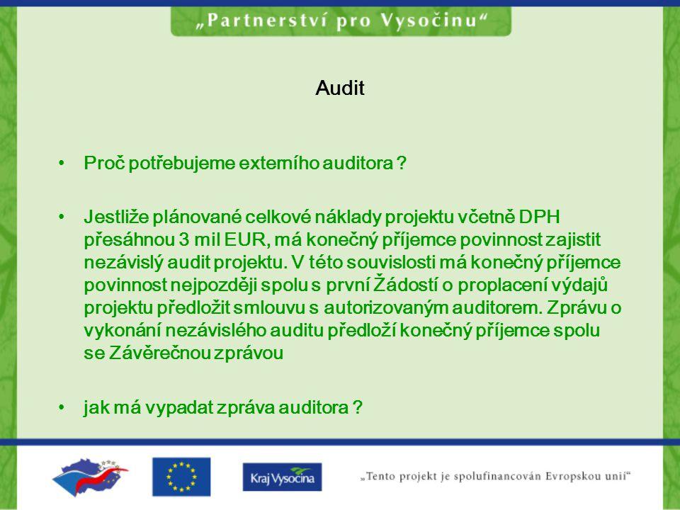 Audit Proč potřebujeme externího auditora ? Jestliže plánované celkové náklady projektu včetně DPH přesáhnou 3 mil EUR, má konečný příjemce povinnost
