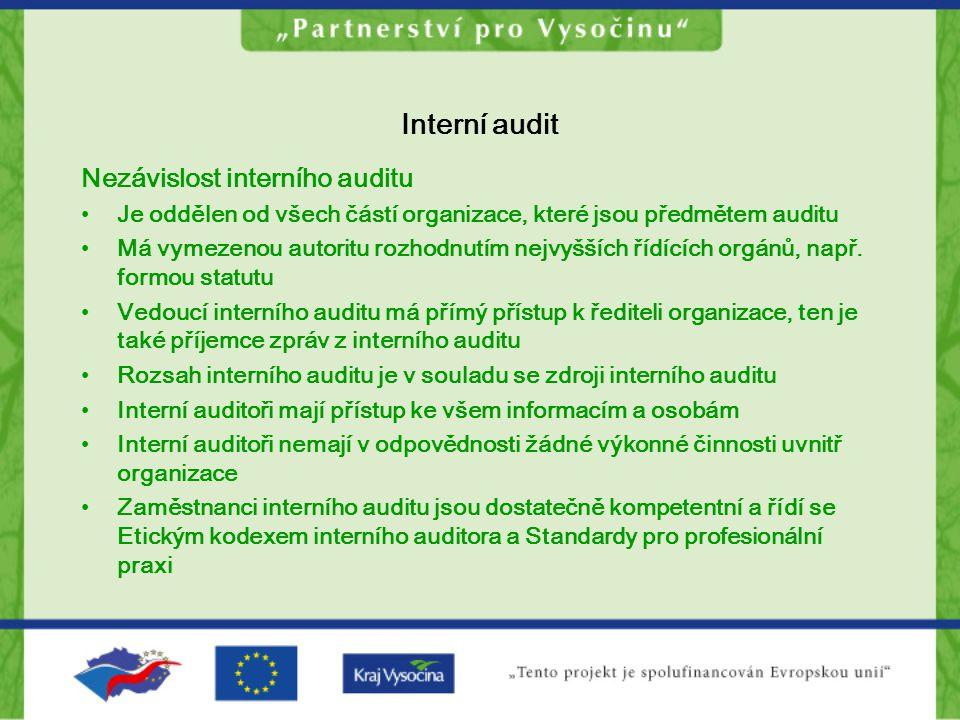 Interní audit Nezávislost interního auditu Je oddělen od všech částí organizace, které jsou předmětem auditu Má vymezenou autoritu rozhodnutím nejvyšš