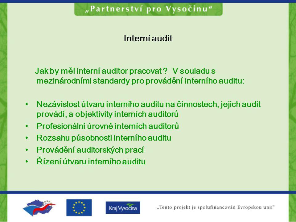 Interní audit Jak by měl interní auditor pracovat ? V souladu s mezinárodními standardy pro provádění interního auditu: Nezávislost útvaru interního a