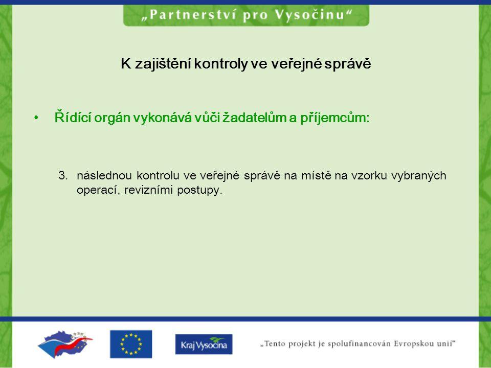 K zajištění kontroly ve veřejné správě Řídící orgán vykonává vůči žadatelům a příjemcům: 3.následnou kontrolu ve veřejné správě na místě na vzorku vyb