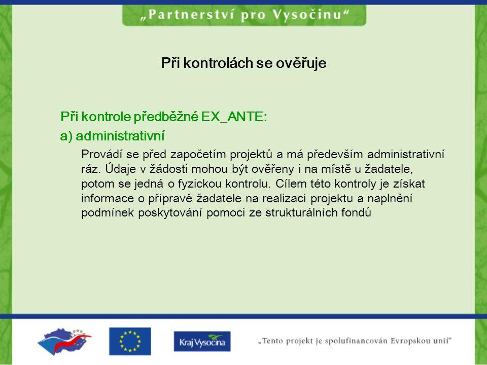 Při kontrolách se ověřuje Při kontrole předběžné EX_ANTE: a) administrativní Provádí se před započetím projektů a má především administrativní ráz. Úd