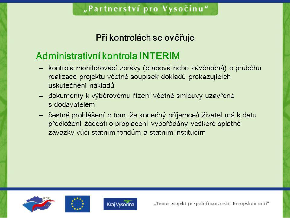 Při kontrolách se ověřuje Administrativní kontrola INTERIM –kontrola monitorovací zprávy (etapová nebo závěrečná) o průběhu realizace projektu včetně