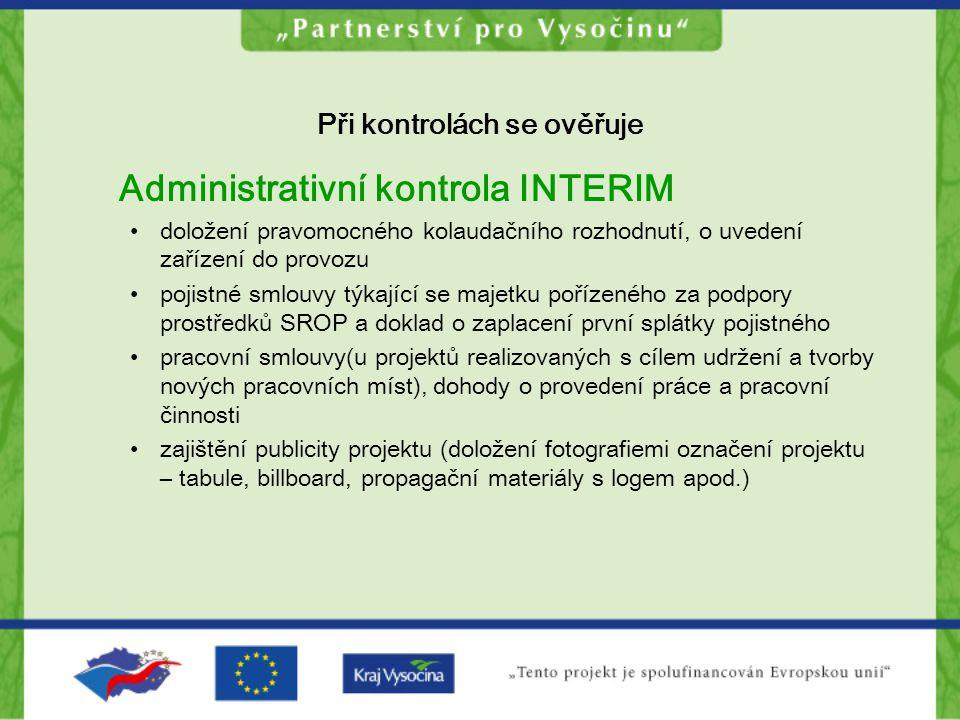 Při kontrolách se ověřuje Administrativní kontrola INTERIM doložení pravomocného kolaudačního rozhodnutí, o uvedení zařízení do provozu pojistné smlou