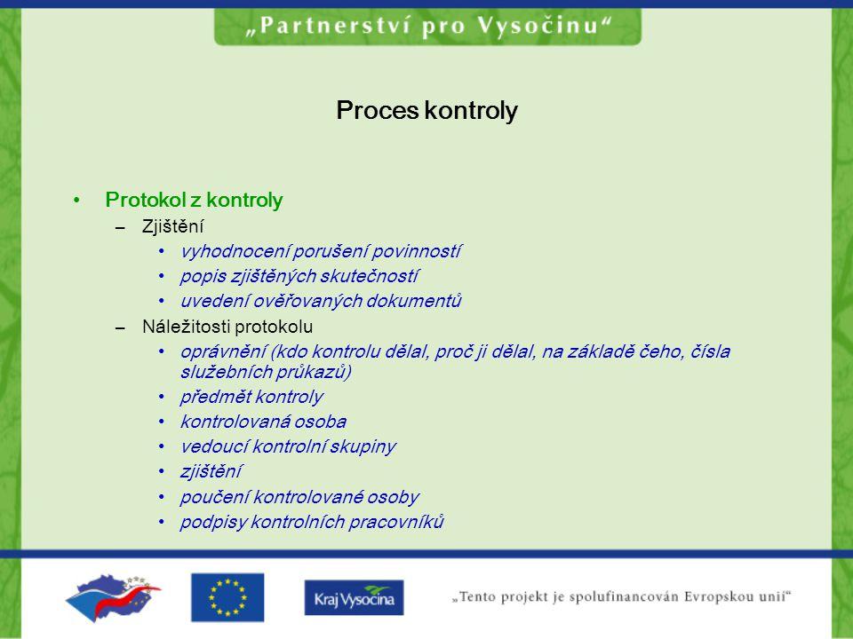 Proces kontroly Protokol z kontroly –Zjištění vyhodnocení porušení povinností popis zjištěných skutečností uvedení ověřovaných dokumentů –Náležitosti