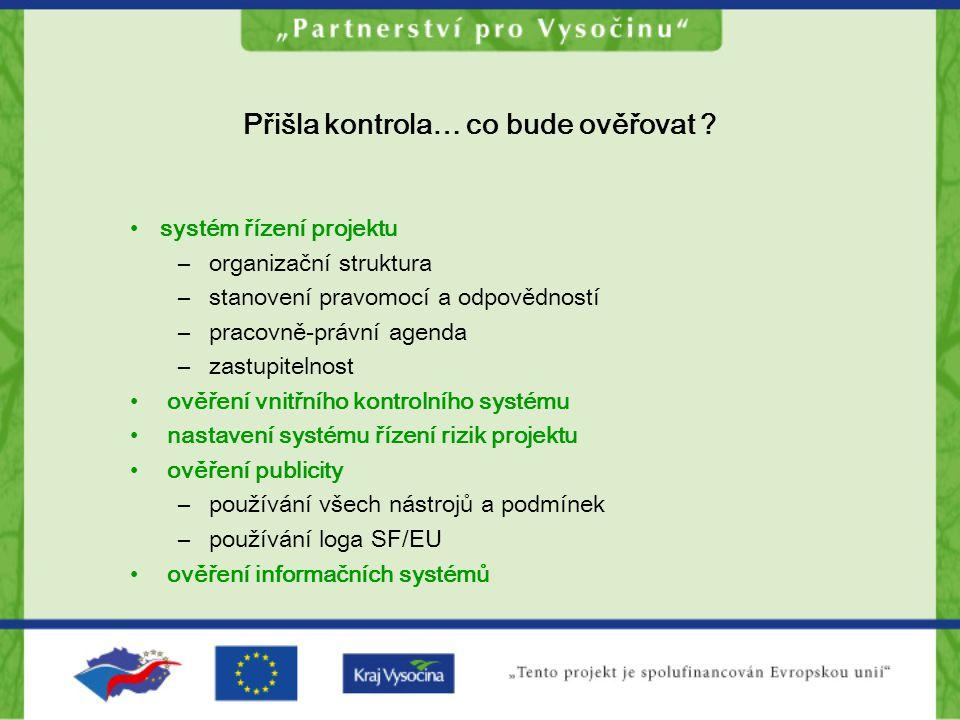 Přišla kontrola… co bude ověřovat ? systém řízení projektu – organizační struktura – stanovení pravomocí a odpovědností – pracovně-právní agenda – zas