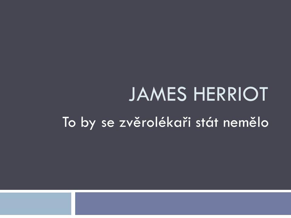 JAMES HERRIOT To by se zvěrolékaři stát nemělo