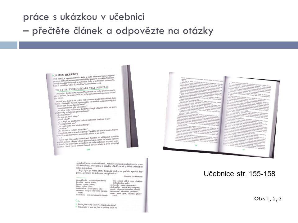 Obr. 1, 2, 3 práce s ukázkou v učebnici – přečtěte článek a odpovězte na otázky Učebnice str.