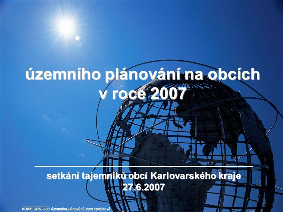 územního plánování na obcích v roce 2007 setkání tajemníků obcí Karlovarského kraje 27.6.2007 KÚKK, ORR, odd.